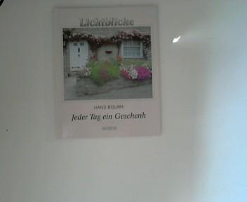 Jeder Tag ein Geschenk. Hans Bouma. [Übers. aus dem Niederländ.: Erika M. L. Blauw und Jan J. K. Blauw], Lichtblicke ; 93315 2. Aufl.