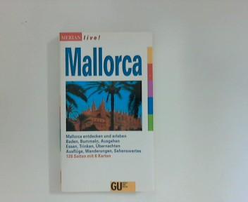 Mallorca : [Mallorca entdecken und erleben ; Baden, Bummeln, Ausgehen, Essen, Trinken, Übernachten, Ausflüge, Wanderungen, Sehenswertes]. Merian live! 1. Aufl.