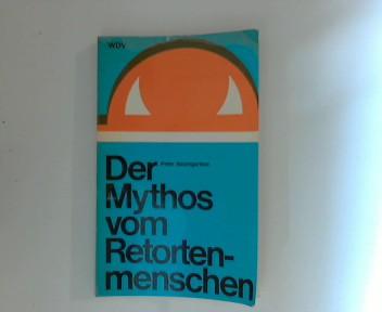 Der Mythos vom Retortenmenschen : Entwicklung u. Perspektiven d. Biologie