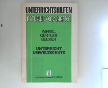 Winkel, Gerhard,  Gürtler und  Becker: Unterricht Umweltschutz : Umdenken und Handeln