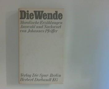 Die Wende : Moralische Erzählungen Ausw. und Nachw. von Johannes Pfeiffer
