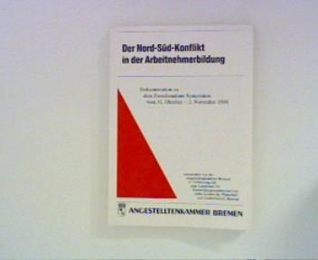 Der Nord-Süd-Konflikt in der Arbeitnehmerbildung : Referate auf dem Symposium der Angestelltenkammer in Bad Zwischenzahn 31. Oktober - 2. November 1986