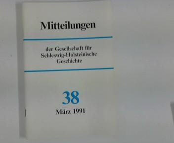 Mitteilungen der Gesellschaft für Schleswig- Holsteinische Geschichte : Nr. 38 März 1991