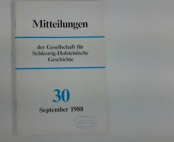 Mitteilungen der Gesellschaft für Schleswig- Holsteinische Geschichte : Nr. 30, September 1988