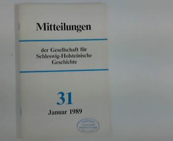 Mitteilungen der Gesellschaft für Schleswig- Holsteinische Geschichte : Nr. 31, Januar 1989