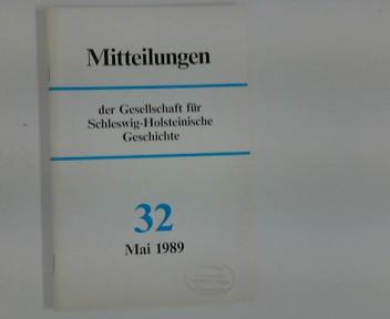 Mitteilungen der Gesellschaft für Schleswig- Holsteinische Geschichte : Nr. 32, Mai 1989