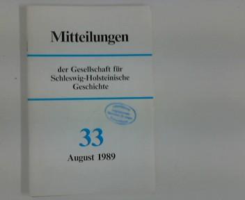 Mitteilungen der Gesellschaft für Schleswig- Holsteinische Geschichte : Nr. 33, August 1989
