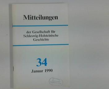 Mitteilungen der Gesellschaft für Schleswig- Holsteinische Geschichte : Nr. 34, Januar 1990