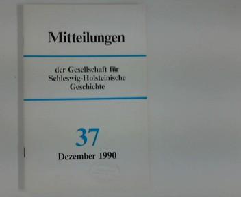 Mitteilungen der Gesellschaft für Schleswig- Holsteinische Geschichte : Nr. 37 Dezember 1990