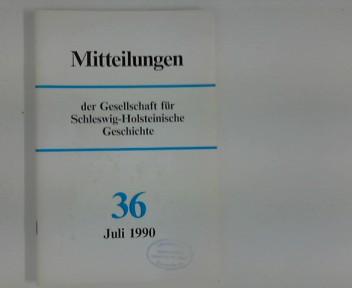 Mitteilungen der Gesellschaft für Schleswig- Holsteinische Geschichte : Nr. 36 Juli 1990