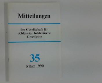 Mitteilungen der Gesellschaft für Schleswig- Holsteinische Geschichte : Nr. 35 März 1990