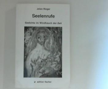 Rieger, Jolan: Seelenrufe ; Gedichte im Windhauch der Zeit