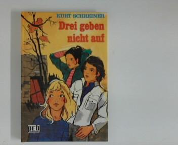 Drei geben nicht auf. pEb-Bücherei 1. Aufl.