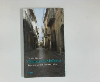 Chopin auf Mallorca : Regenzeit auf der Insel des Lichts. Inselmenschen ; Bd. 1