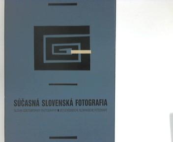 Sucasna Slovenska Fotografia. Slovak Contemporary Photography. Zeitgenössische Slowakische Fotografie (Photographie).