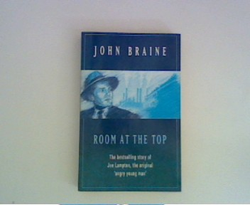 Braine, John: Room at the top: The bestselling story of Joe Lampton, the original 'angry young man' ;