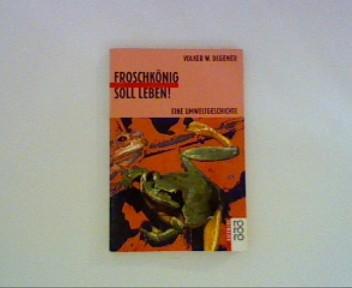 Froschkönig soll leben! - Eine Umweltgeschichte ; Originalausgabe ; Sonderausgabe ;