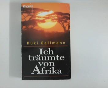 Ich träumte von Afrika. Aus dem Amerikan. von Ulrike Wasel und Klaus Timmermann, Knaur ; 77098 Vollst. Taschenbuchausg.