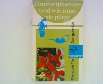 Lindt, Inge, Alfred Güntzel Klaus Luserke u. a.: Zimmerpflanzen und wie man sie pflegt ; Der gute Tip ; 7. Auflage ; 176. - 205. Tsd. ;