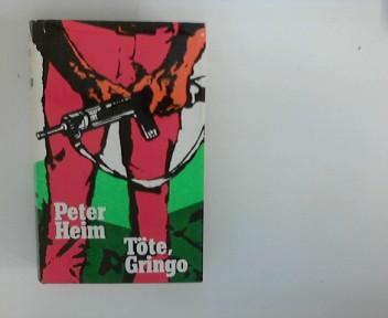 Heim, Peter: Töte, Gringo : Roman.