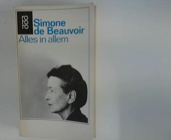 Alles in allem Simone de Beauvoir. [Aus dem Franz. übertr. von Eva Rechel-Mertens], Rororo ; 11976 78. - 82. Tsd.