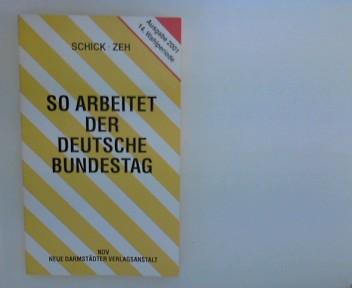 Schick, Rupert und Wolfgang Zeh: So arbeitet der Deutsche Bundestag : Organisation und Arbeitsweise ; die Gesetzgebung des Bundes. von Rupert Schick und Wolfgang Zeh 15. Aufl.