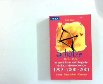 Schütze - 23.11.-21.12. ihr persönlicher Astrobegleiter für die Jahrtausendwende 1999, 2000, 2001 Liebe-Gesundheit-Karriere