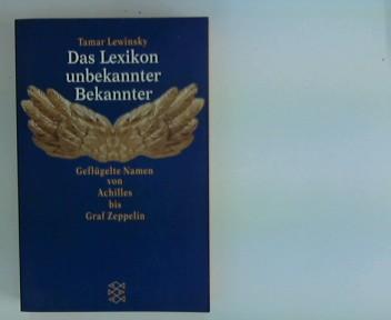 Das Lexikon unbekannter Bekannter : geflügelte Namen von Achilles bis Graf Zeppelin. Fischer ; 14367