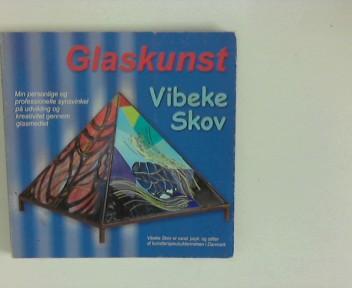 Skov, Vibeke: Glaskunst : min personlige og professionelle synsvinkel pa udvikling g kreativitet gennem glasmediet ; Vibeke Skov er cand. psyk. og stifter af kunstterapeuruddannelsen i Danmark