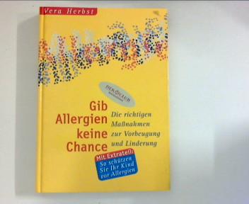 Gib Allergien keine Chance! : Die richtigen Maßnahmen zur Vorbeugung und Linderung Ungekürzte Lizenzausg.