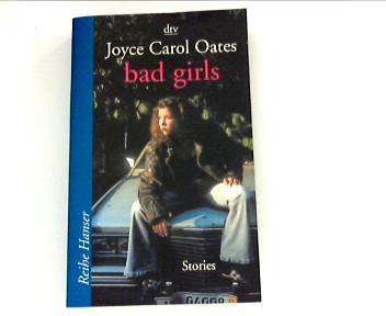 Oates, Joyce Carol: Bad girls (dtv ; 62187 : Reihe Hanser) Dt. Erstausg.