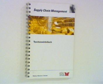 Supply Chain Management - Taschenwörterbuch IDS Scheer Taschenwörterbücher ; Bd. 2 ; 2. Aufl. ;
