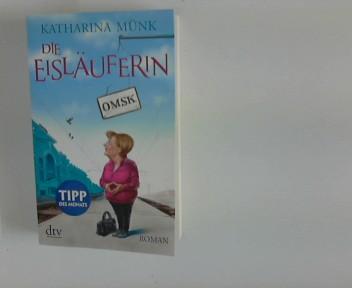 Die Eisläuferin : Roman. dtv ; 21415 Ungekürzte Ausg.