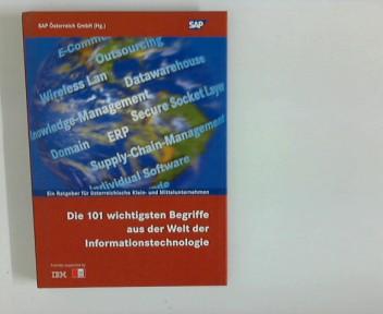 SAP Österreich GmbH Hrsg.: Die 101 wichtigsten Begriffe aus der Welt der Informationstechnologie. - Ein Ratgeber für österreichische Klein- und Mittelunternehmen. 1. Aufl.