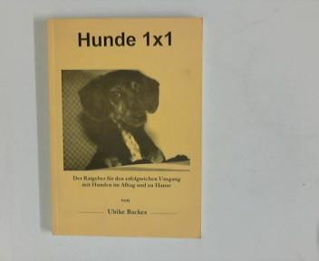 Hunde 1 x 1 : Der Ratgeber für den erfolgreichen Umgang mit Hunden im Alltag und zu Hause 1. Aufl.