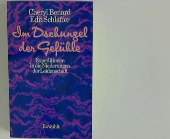 Im Dschungel der Gefühle : Expeditionen in d. Niederungen d. Leidenschaft. Cheryl Benard ; Edit Schlaffer 1. Aufl.