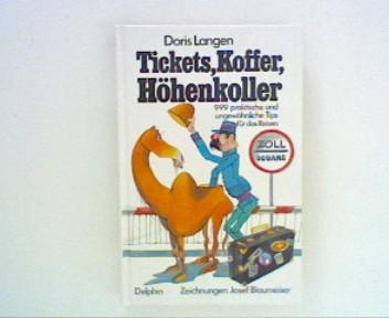 Tickets, Koffer, Höhenkoller - 999 praktische und ungewöhnliche Tips für das Reisen ;