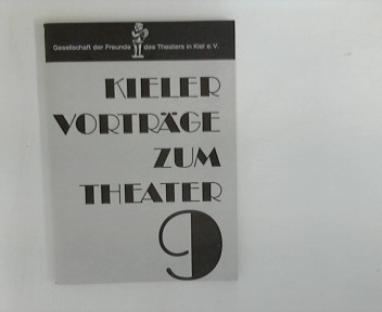 Kieler Voträge zum Theater 9. Hrsg. Gesellschaft der Freunde des Theaters in Kiel e. V.