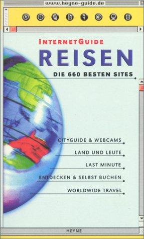 Internet-Guide Reisen : die 660 besten Sites ; [Cityguide & Webcams - Land und Leute - last minute - entdecken & selbst buchen - worldwide travel]. [Red.: Karen Eliot ; Diana Redweik]