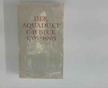 Der Aquädukt 1963 : im 200. Jahre ihres Bestehens. hrsg. von d. C. H. Beck