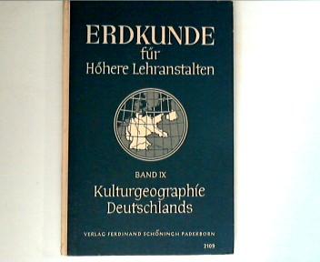 Kulturgeographie Deutschlands : Erdkunde für Höhere Lehranstalten : Band IX. 2. neubearb. Aufl.