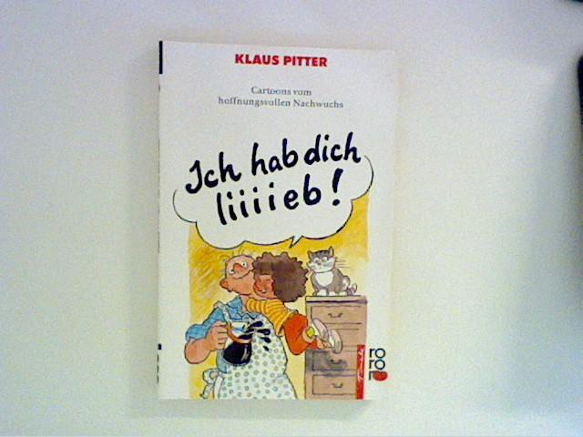 Ich hab dich liiiieb! : Cartoons vom hoffnungsvollen Nachwuchs Orig.-Ausg.