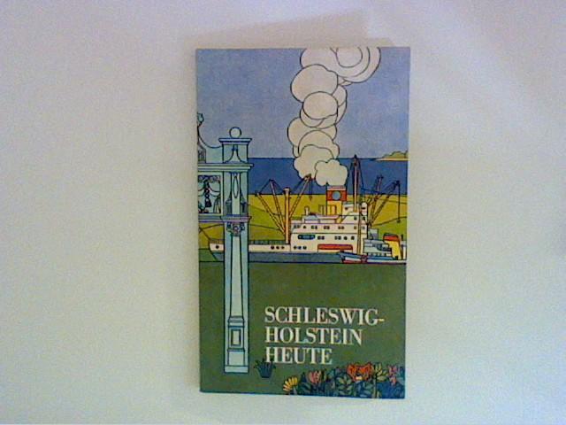Schleswig-Holstein heute ; Herausgegeben von der Presse- und Informationsstelle der Landesregierung Schleswig-Holstein ; 2., überarb. Aufl. ;