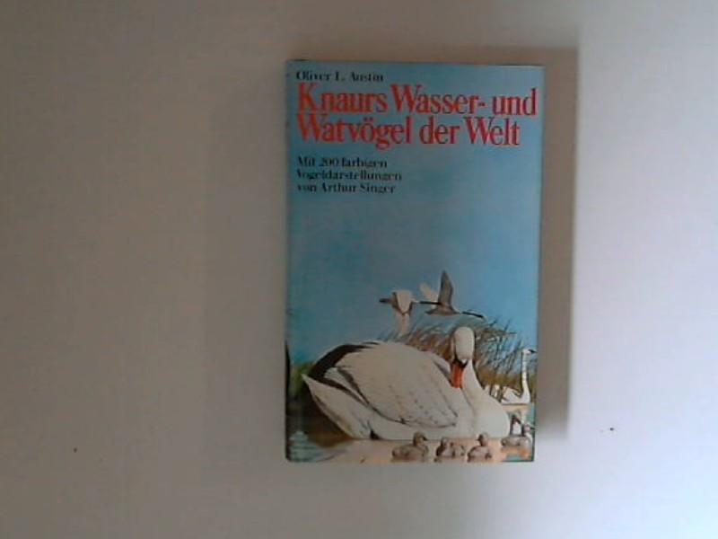 Austin, Oliver Luther: Knaurs Wasser- und Watvögel der Welt. Oliver L. Austin. Mit 248 farb. Vogeldarst. von Arthur Singer. Hrsg. von Herbert S. Zim. [Dt. Bearb. von Heinz Wermuth] 1. - 20. Tsd.