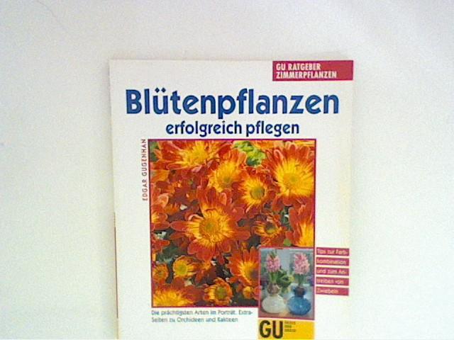 Gugenhan, Edgar: Blütenpflanzen erfolgreich pflegen