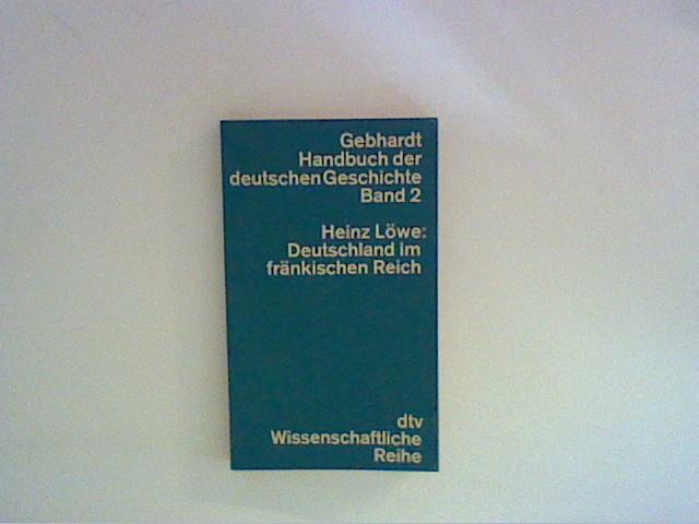 Gebhardt Handbuch der deutschen Geschichte, Bd. 2: Deutschland im fränkischen Reich Bd. 2