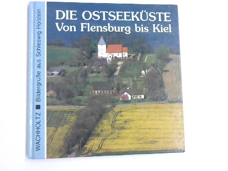 Schmidtke, Kurt D: Die Ostseeküste: Von Flensburg bis Kiel