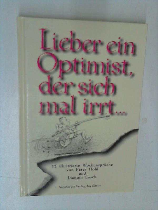Lieber ein Optimist, der sich mal irrt...: 52 illustrierte Wochensprüche