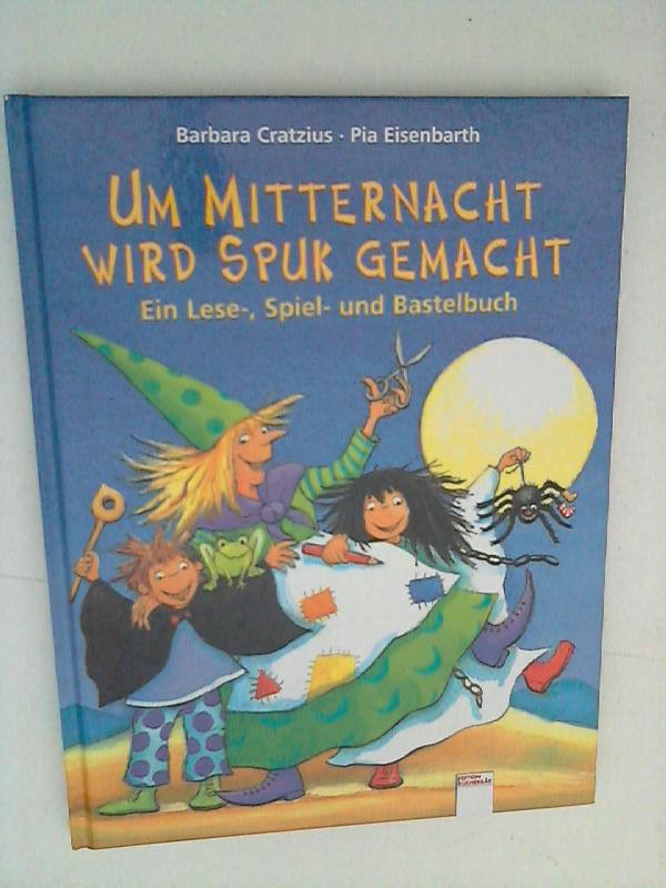Cratzius, Barbara und Pia Eisenbarth: Um Mitternacht wird Spuk gemacht 1 Aufl.