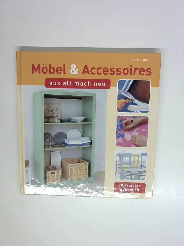 Möbel & Accessoires : aus alt mach neu , 70 Projekte und Ideen.